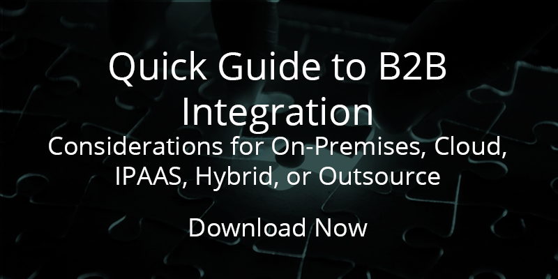 Download the Quick Guide to B2B Integration Considerations for On-Premises, Hosted, SaaS or Hybrid